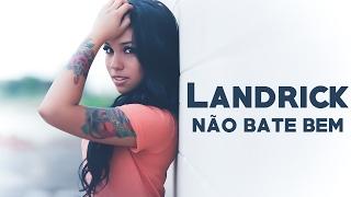 Landrick - Não bate bem (2017) + LETRA