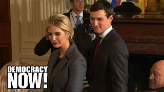 Kleptocracy?: How Ivanka Trump & Jared Kushner Personally Profit from Their Roles in the White House