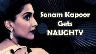 Sonam Kapoor gets Naughty about Getting Intimate, Kisses, Fantasy, Boyfriends, Romance & more