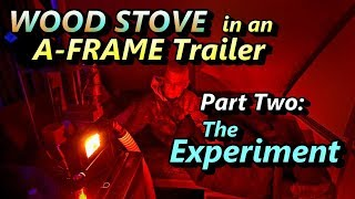 Wood Stove in an A-Frame Trailer - Part 2