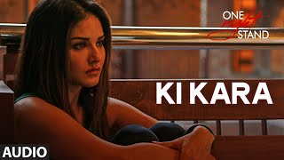 KI KARA Full Song | ONE NIGHT STAND | Sunny Leone, Tanuj Virwani | Shipra Goyal