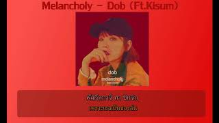 [THAISUB & KARAOKE] Melancholy - Dob Ft. Kisum