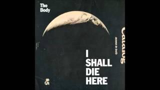 The Body - I Shall Die Here [Full Album][2014]