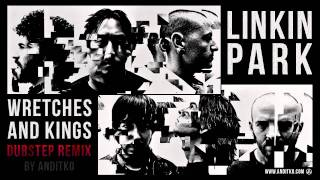 Linkin Park - Wretches and Kings [Dubstep ReMix by ANDiTKO]