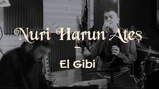 El Gibi - Nuri Harun Ateş