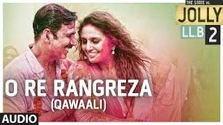 O Re Rangreza ( Qawaali ) Full Audio Song | Jolly LLB 2 | Akshay Kumar, Huma Qureshi | T-Series