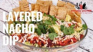 Layered Nacho Dip | Everyday Gourmet S8 E83
