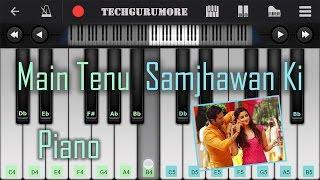 Main Tenu Samjhawan Ki Piano Tutorial ♫