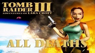 Tomb Raider 3 | ALL the deaths - GoR
