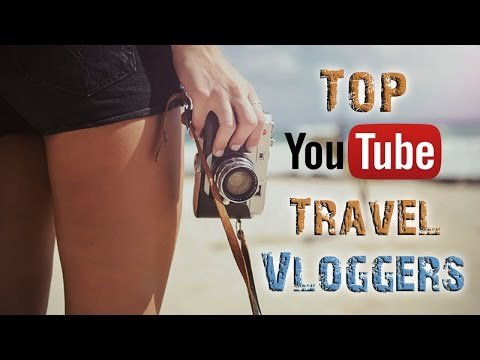Top Travel Vloggers on YouTUBE 2017