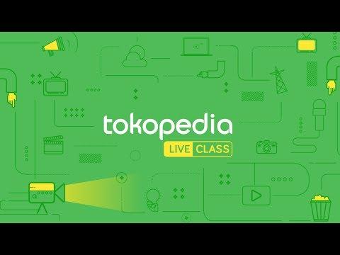 Tokopedia Live Class #1   Sukses Berjualan Online Dimulai dari Tokopedia
