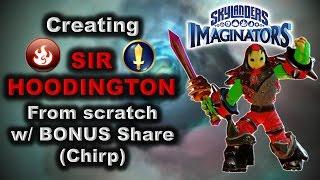 Skylanders Imaginators - How to Create: SIR HOODINGTON from scratch w/ BONUS Share (Chirp).