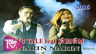 TALIB TALE feat ŞƏBNƏM - NARIN NARIN(video 2016-hit)