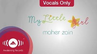 Maher Zain - My Little Girl   Vocals Only (Lyrics)