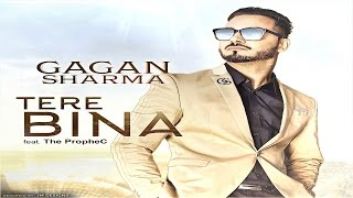 Gagan Sharma - Tere Bina | The PropheC (Official Music Video) | Latest Punjabi Songs 2016