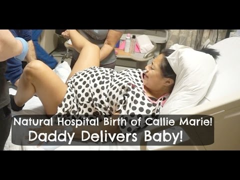 Natural Hospital Birth of Callie Marie|Daddy Delivers Baby|