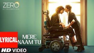 ZERO: Mere Naam Tu Lyrical Song   Shah Rukh Khan, Anushka Sharma, Katrina Kaif   T-Series