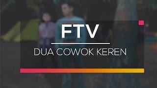 FTV SCTV - Dua Cowok Keren