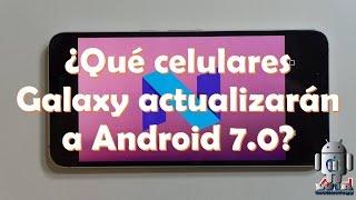 ¿Qué celulares Samsung Galaxy actualizarán a Android 7.0 Nougat?