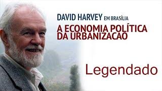David Harvey - A Economia Política da Urbanização [LEGENDADO]