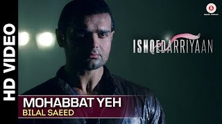 Mohabbat Yeh Full Video | Ishqedarriyaan | Mahaakshay, Evelyn Sharma & Mohit Dutta | Bilal Saeed