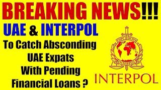 BREAKING NEWS: UAE & INTERPOL To Catch UAE Expats With Pending Financial Loans?
