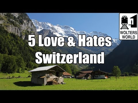 Visit Switzerland 5 Things You Will Love & Hate About Visiting Switzerland