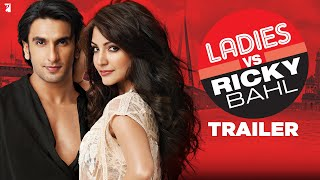 Ladies vs Ricky Bahl - Trailer | Ranveer Singh | Anushka Sharma