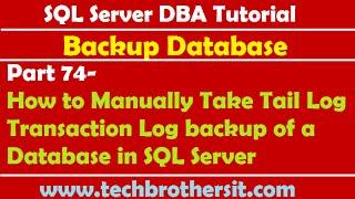 SQL Server DBA Tutorial 74-Manually Take Tail Log Transaction Log backup of a Database in SQL Server