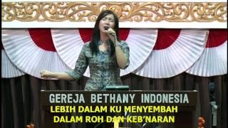 Lebih dalam ku menyembah - Lagu Rohani Kristen - Musik Gereja Bethany Indonesia