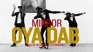 Olamide & DJ Enimoney - Oya Dab (Choreography by MIRROR)