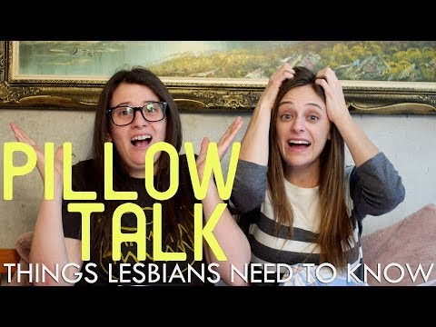 Things Lesbians Need To Know - Pillow Talk