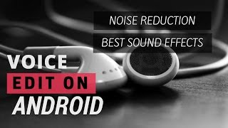 How To Edit Voice On Android Full Tutorial (Noise Reduction) - 2017