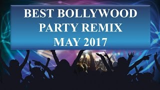Best and Latest Bollywood Party Remix Songs May 2017 I Top Hindi Dance Songs