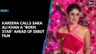 "Kareena calls step-daughter Sara Ali Khan a ""born star"""