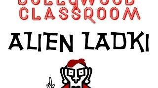 Bollywood Classroom  -Alien Ladki-  Episode 16