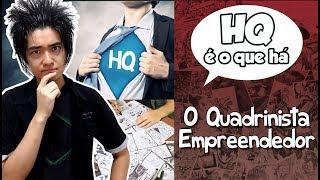 O Quadrinista EMPREENDEDOR - HQ é o que há!