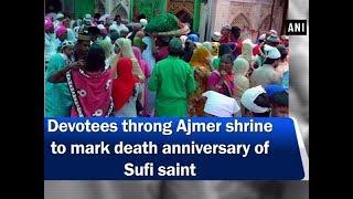 Devotees throng Ajmer shrine to mark death anniversary of Sufi saint  - #Rajasthan News