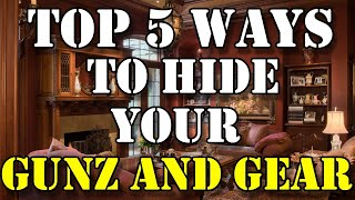 Top 5 Ways To Hide Your Guns and Gear