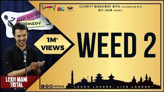 Weed-2 (Ramesh Uncle Ko Xoro Special) | Nepali Stand-Up Comedy | Lekh Mani Trital | Nep-Gasm Comedy
