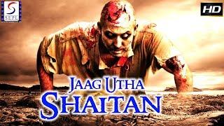 Jaag Utha Shaitan - 2017 Bollywood Super Action Film - Latest HD Movie 2017