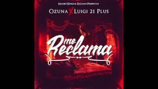 Me Reclama Ft Ozuna Luigi 21 Plus + Letra!