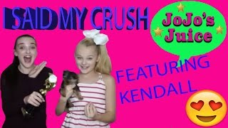 Kendall made me say my CRUSH ! JoJo's Juice! FT. KENDALL