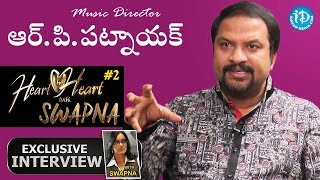 Music Director R P Patnaik Exclusive Interview    Heart To Heart With Swapna #2