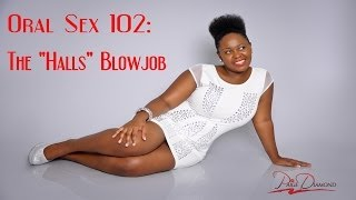 Oral Sex 102: The Halls Blowjob