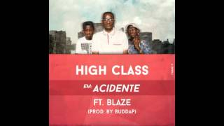 High Class ft Blaze ( New Joint ) - Acidente ( Audio )
