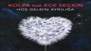 Ece Seçkin ft Kolpa -  Hoşgeldin Ayrılığa (Mehmet Arda Remix)
