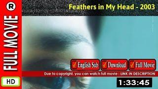 Watch Online : Feathers in My Head (2003)