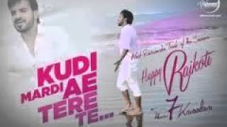 Kudi Mardi aa Tere Te   Happy Raikoti   Latest Punjabi Songs  2015