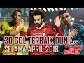 Download Video 30 GOL TERBAIK DUNIA APRIL 2018 3GP MP4 FLV